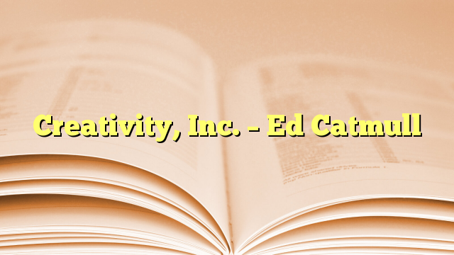 Creativity, Inc. – Ed Catmull